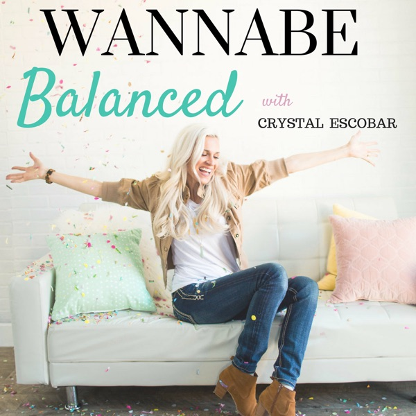 The Wannabe Balanced Mom Podcast: Balance | Purpose | Motherhood | Healthy Lifestyle | Business