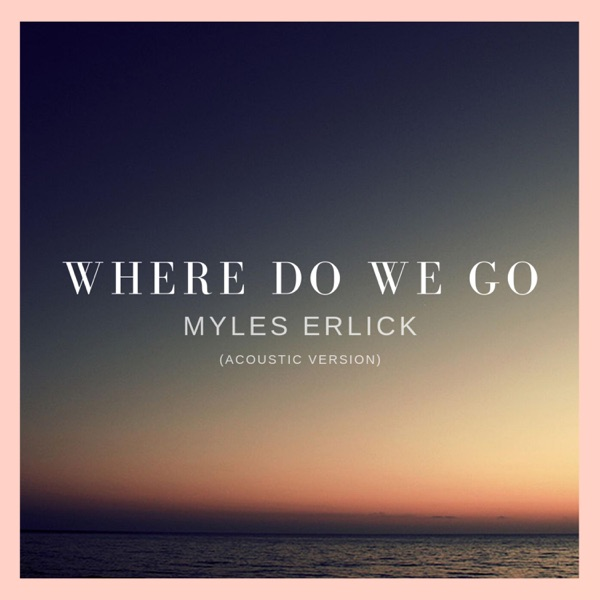Where Do We Go (Acoustic Version) - Single