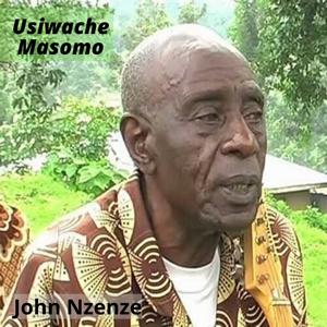 John Nzenze - Usiwache Masomo