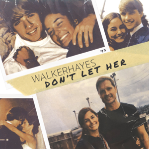 Don't Let Her - Walker Hayes