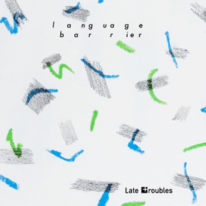 Late Troubles - Language Barrier - EP