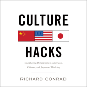 Culture Hacks: Deciphering Differences in American, Chinese, and Japanese Thinking (Unabridged)