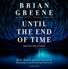 Brian Greene - Until the End of Time: Mind, Matter, and Our Search for Meaning in an Evolving Universe (Unabridged)  artwork