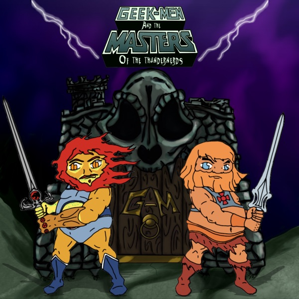 Geek-Men and the Masters of the ThunderNerds Podcast