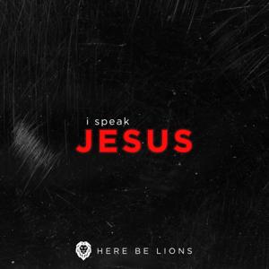 Here Be Lions - I Speak Jesus