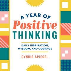 A Year of Positive Thinking: Daily Inspiration, Wisdom, and Courage (Unabridged)