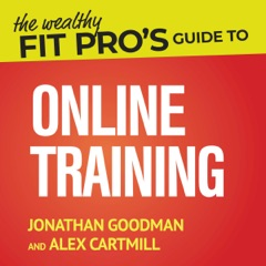 The Wealthy Fit Pro's Guide to Online Training: Help More People, Make More Money, Have More Freedom (Wealthy Fit Pro's Guides) (Unabridged)