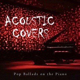 ‎Acoustic Covers: Pop Ballads on the Piano by Piano Covers Club from I'm In  Records