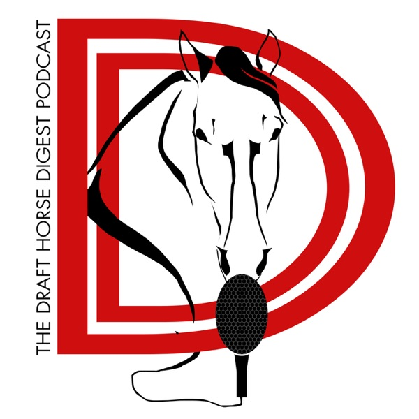 The Draft Horse Digest Podcast
