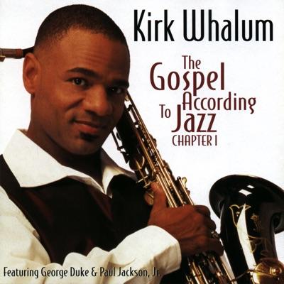The Gospel According to Jazz, Chapter 1 (Live) [feat. George Duke & Paul Jackson, Jr.] - Kirk Whalum