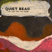 I've Lost That Old Sound - EP - Quiet Bear - Quiet Bear