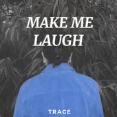 Trace - Make Me Laugh