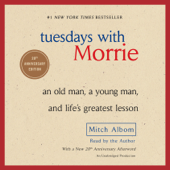 Tuesdays with Morrie: An Old Man, a Young Man, and Life's Greatest Lesson (Unabridged)