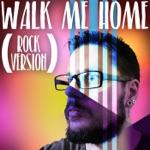 Walk Me Home (Rock Version) - Single