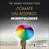 ¡Tómate un respiro! Mindfulness - Mario Alonso Puig