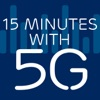 15 Minutes with 5G