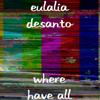 Eulalia Desanto - Where Have All  artwork