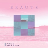 Beauts - Good Measure