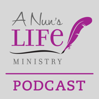 A Nun's Life Ministry podcast