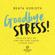 Beata Korioth - Goodbye Stress: Halte die Welt an, atme und finde zurück in deine Kraft