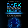 Dark Psychology Secrets: The Art of Reading People: The Ultimate Guide to Learn How to Analyze People, Read Body Language and Understand Human Behavior Through Speed Reading People Techniques (Unabridged) - Michael Davis