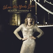 Season Ammons - Show Me Your Love