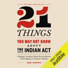 21 Things You May Not Know About the Indian Act: Helping Canadians Make Reconciliation with Indigenous Peoples a Reality (Unabridged) - Bob Joseph