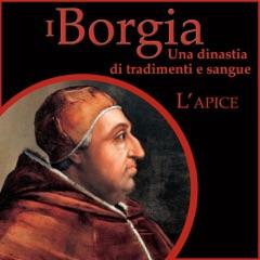L'apice: I Borgia - Una dinastia di tradimenti e sangue 2