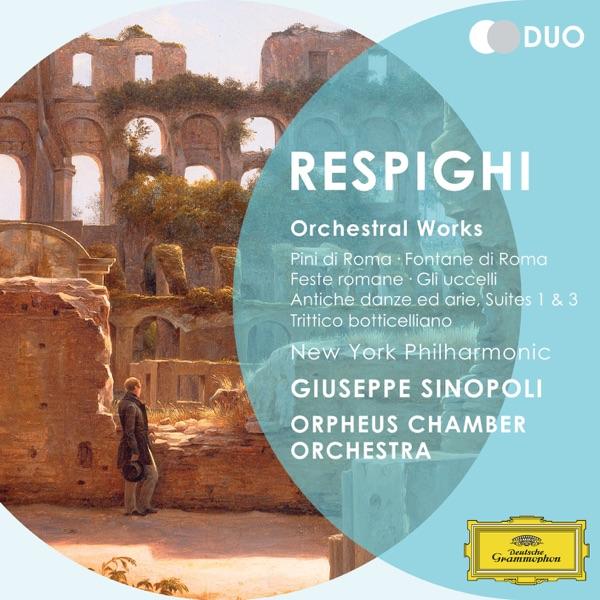 Respighi: Orchestral Works - Pini di Roma; Fontane di Roma; Feste romane; Gli uccelli; Antiche danz ed arie; Suites 1 & 3; Trittico botticelliano