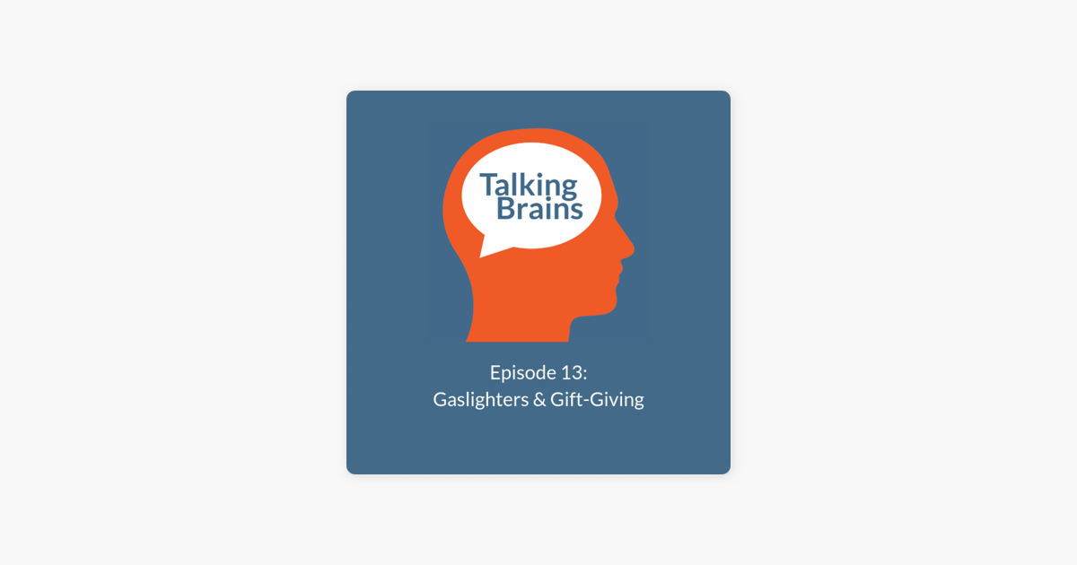 Talking Brains: Gaslighters & Gift-Giving on Apple Podcasts