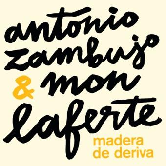 António Zambujo  Mon Laferte - Madera De Deriva