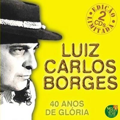 40 Anos De Glória - Luiz Carlos Borges
