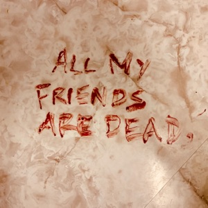 All My Friends Are Dead - Single