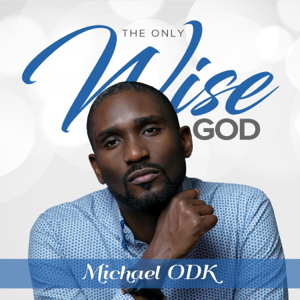 Michael Odk - The Only Wise God