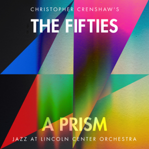 Jazz at Lincoln Center Orchestra & Wynton Marsalis - The Fifties: A Prism feat. Christopher Crenshaw