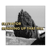 Ellevator - Running Up That Hill