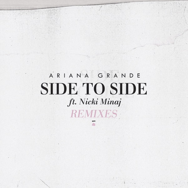 Side to Side (feat. Nicki Minaj) [Remixes] - Single