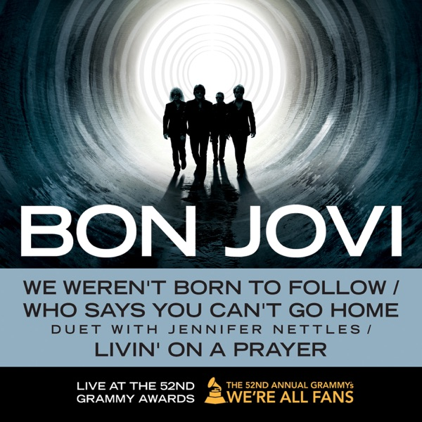 We Weren't Born to Follow / Who Says You Can't Go Home (Duet With Jennifer Nettles) / Livin' On a Prayer (Live At the 52nd Grammy Awards) - Single