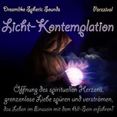 Licht - Kontemplation - Dreamlike Spheric Sounds (Öffnung Des Spirituellen Herzens, Grenzenlose Liebe Spüren Und Verströmen, Das Leben Im Einssein Mit Dem All - Sein Erfahren).