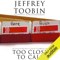 Too Close to Call: The Thirty-Six-Day Battle to Decide the 2000 Election (Unabridged)