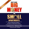 How to Make Big Money in Small Apartments (Unabridged)