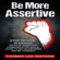 Thomas Lee Watson - Be More  Assertive: Stop People Pleasing, Develop Assertive Communication Skills, Learn to Set Boundaries and Be Yourself (Unabridged)