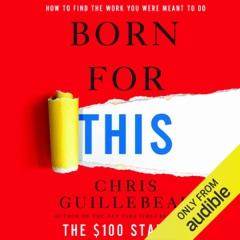 Born for This: How to Find the Work You Were Meant to Do (Unabridged)