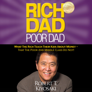 Rich Dad Poor Dad: What the Rich Teach Their Kids About Money - That the Poor and Middle Class Do Not! (Unabridged)