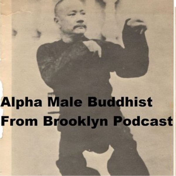 Alpha Male Buddhist From Brooklyn Podcast - Podcast – Podtail