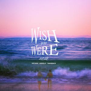 Tatiana - Wish You Were Here