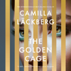 Camilla Läckberg & Neil Smith - The Golden Cage: A novel (Unabridged)  artwork