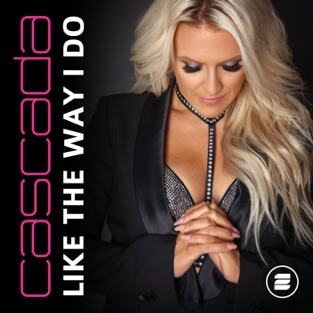 Cascada - Like the Way I Do m4a Download