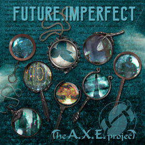 The A.X.E. Project - Future. Imperfect