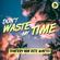 Don't Waste My Time - THIERRY VON DER WARTH